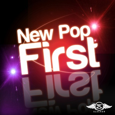 'New Pop First' Station  on Slacker Radio