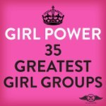 Girl Power: The 35 Greatest Girl Groups