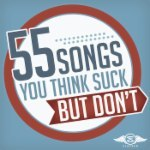55 Songs You Think Suck