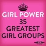 Girl Power: The 35 Greatest Girl Groups